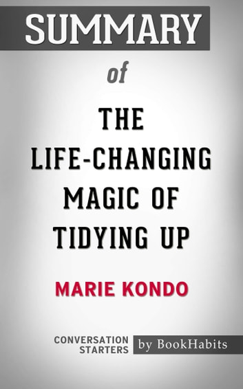 Summary of The Life-Changing Magic of Tidying Up by Marie Kondo | Conversation Starters eBook by Book Habits