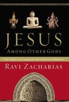 Jesus Among Other Gods ebook by Ravi Zacharias