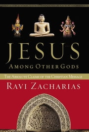 Jesus Among Other Gods - The Absolute Claims of the Christian Message ebook by Ravi Zacharias