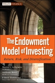 The Endowment Model of Investing - Return, Risk, and Diversification ebook by Martin L. Leibowitz,Anthony Bova,P. Brett Hammond