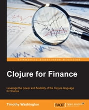 Clojure for Finance ebook by Timothy Washington
