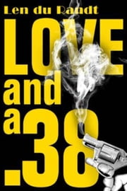 Love and a .38 ebook by Len du Randt
