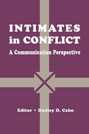 intimates in Conflict - A Communication Perspective ebook by Dudley D. Cahn