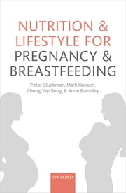Nutrition and Lifestyle for Pregnancy and Breastfeeding ebook by Peter Gluckman,Mark Hanson,Chong Yap Seng,Anne Bardsley