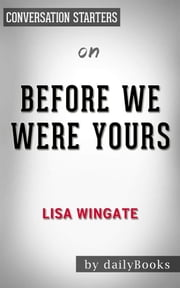 Before We Were Yours: A Novel by Lisa Wingate | Conversation Starters ebook by dailyBooks
