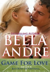 Game For Love - (A Bad Boys of Football Contemporary Romance) ebook by Bella Andre