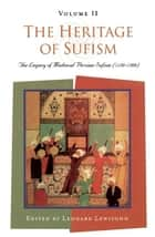 The Heritage of Sufism (Volume 2) - The Legacy of Medieval Persian Sufism (1150-1500) ebook by Leonard Lewisohn