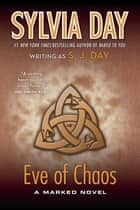 Eve of Chaos ebook by Sylvia Day,S. J. Day