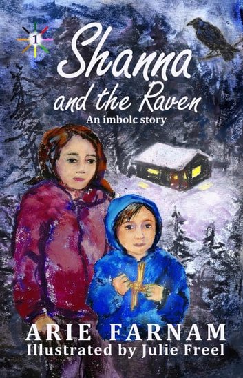 Shanna and the Raven: An Imbolc Story - Children's Wheel of the Year, #1 ebook by Arie Farnam
