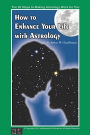 How To Enhance Your Life With Astrology ebook by Arthyr W. Chadbourne