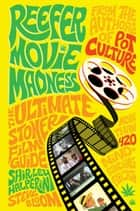 Reefer Movie Madness ebook by Shirley Halperin,Steve Bloom