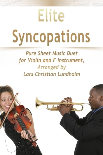 Elite Syncopations Pure Sheet Music Duet for Violin and F Instrument, Arranged by Lars Christian Lundholm ebook by Pure Sheet Music