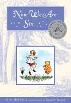 Now We Are Six Deluxe Edition ebook by A. A. Milne