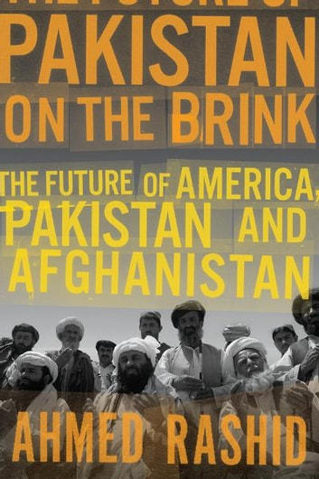Pakistan on the Brink - The Future of America, Pakistan, and Afghanistan ebook by Ahmed Rashid