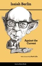 Against the Current - Essays in the History of Ideas - Second Edition ebook by Isaiah Berlin, Henry Hardy, Roger Hausheer,...
