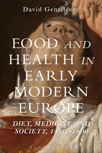 Food and Health in Early Modern Europe - Diet, Medicine and Society, 1450-1800 ebook by David Gentilcore