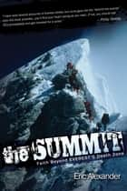 The Summit - Faith Beyond Everest's Death Zone ebook by Eric Alexander