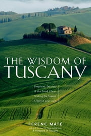 The Wisdom of Tuscany: Simplicity, Security & the Good Life ebook by Ferenc Máté
