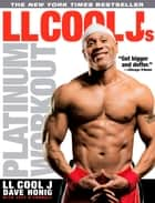 LL Cool J's Platinum Workout - Sculpt Your Best Body Ever with Hollywood's Fittest Star ebook by LL COOL J, Dave Honig, Jeff O'Connell
