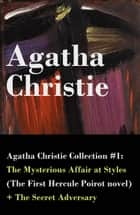 Ebook Agatha Christie Collection #1: The Mysterious Affair at Styles (The First Hercule Poirot novel) + The Secret Adversary di Agatha Christie