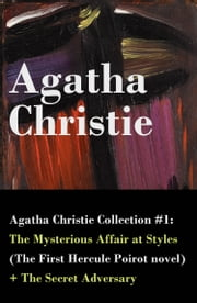 Agatha Christie Collection #1: The Mysterious Affair at Styles (The First Hercule Poirot novel) + The Secret Adversary ebook by Agatha Christie