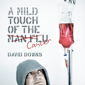 A Mild Touch of the Cancer audiobook by David Downs