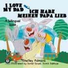 I Love My Dad Ich habe meinen Papa lieb - English German Bilingual Collection ebook by