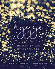 Hygge - The Danish Art of Happiness ebook by Marie Tourell Søderberg
