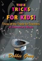 THESE TRICKS ARE FOR KIDS ebook by Debbie Gray