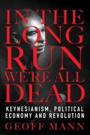 In the Long Run We Are All Dead ebook by Geoff Mann