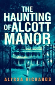 The Haunting of Alcott Manor - A Contemporary Gothic Romance ebook by Alyssa Richards