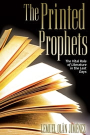The Printed Prophets - The Vital Role of Literature in the Last Days ebook by Lemuel Olán Jiménez