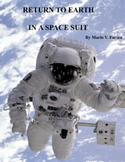 Return To Earth In A Space Suit ebook by Mario V. Farina
