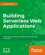 Building Serverless Web Applications ebook by Diego Zanon