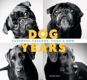 Dog Years - Faithful Friends, Then & Now ebook by Amanda Jones