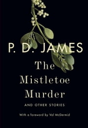 The Mistletoe Murder - And Other Stories ebook by P. D. James