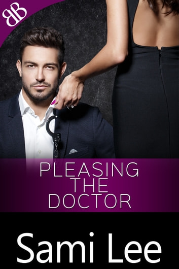 Pleasing the Doctor - BDSM Racy Contemporary Romance ebook by Sami Lee