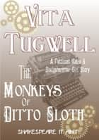 The Monkeys Of Ditto Sloth - A Petticoat Katie & Sledgehammer Girl Story ebook by Vita Tugwell