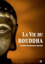 La vie du Bouddha ebook by Kobo.Web.Store.Products.Fields.ContributorFieldViewModel