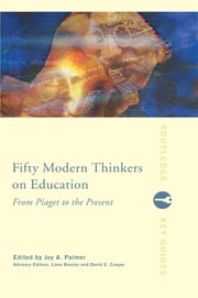 Fifty Modern Thinkers on Education - From Piaget to the Present Day ebook by Liora Bresler,David Cooper,Joy Palmer