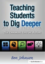 Teaching Students to Dig Deeper - The Common Core in Action ebook by Benjamin Johnson