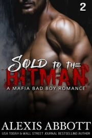 Sold to the Hitman - A Bad Boy Mafia Romance ebook by Alexis Abbott
