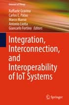 Integration, Interconnection, and Interoperability of IoT Systems ebook by Raffaele Gravina, Carlos E. Palau, Marco Manso,...