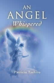 An Angel Whispered ebook by Patricia Tashiro