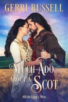 Much Ado about a Scot ebook by Gerri Russell