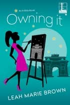 Owning It ebook by Leah Marie Brown