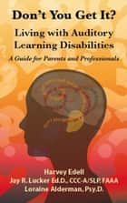 Don't you Get It? Living with Auditory Learning Disabilities ebook by Harvey Edell, Loraine Alderman
