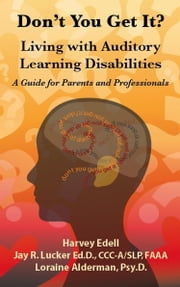 Don't you Get It? Living with Auditory Learning Disabilities ebook by Harvey Edell,Loraine Alderman