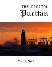 The Digital Puritan - Vol.II, No.3 ebook by Jonathan Edwards,Christopher Love,Thomas Watson