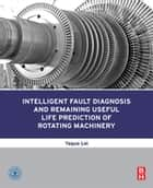 Intelligent Fault Diagnosis and Remaining Useful Life Prediction of Rotating Machinery ebook by Yaguo Lei